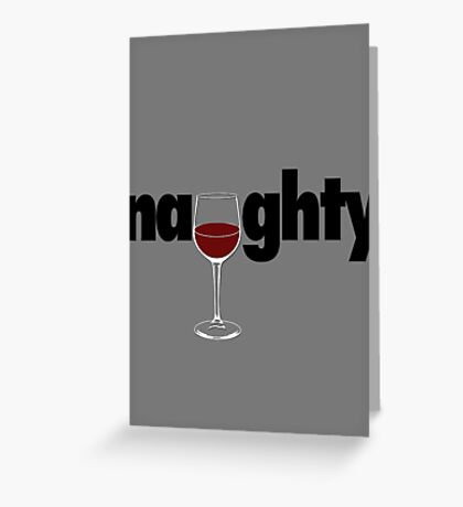 Naughty - Red Wine Greeting Card