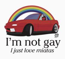 I'm not gay I just love my Miata! by zillalife