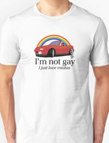I'm not gay I just love my Miata! T-Shirt