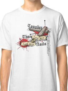 Tougher Than Nails Classic T-Shirt