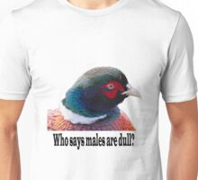 Who says males are dull? Unisex T-Shirt