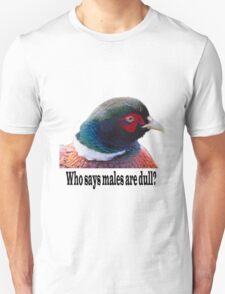 Who says males are dull? T-Shirt