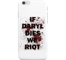 If Daryl Dies We Riot iPhone Case/Skin