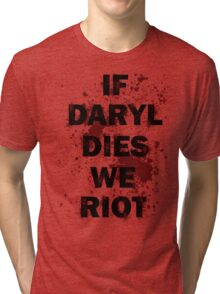 If Daryl Dies We Riot Tri-blend T-Shirt