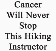 Cancer Will Never Stop This Hiking Instructor  by supernova23