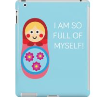 Russian Doll - I Am So Full Of Myself!  iPad Case/Skin