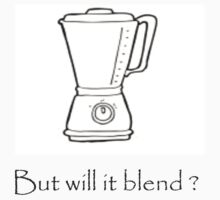 Will it blend? by Scratchyleafy
