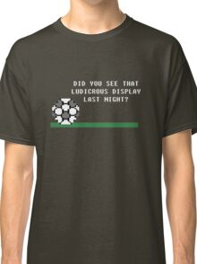 Did You See That Ludicrous Display Last Night? Classic T-Shirt
