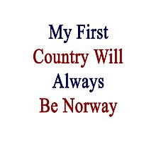 My First Country Will Always Be Norway  Photographic Print