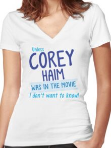 Unless COREY HAIM was in the movie I don't want to know Women's Fitted V-Neck T-Shirt