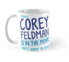 Unless COREY FELDMAN is in the movie I don't want to know Mug