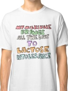 MY MILKSHAKE BRINGS ALL THE BOYS TO LACTOSE INTOLERANCE Classic T-Shirt