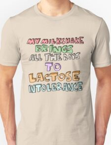 MY MILKSHAKE BRINGS ALL THE BOYS TO LACTOSE INTOLERANCE Unisex T-Shirt
