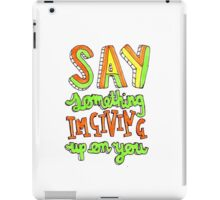 Say Something Lyric Drawing iPad Case/Skin