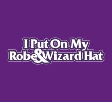 I Put On My Robe and Wizard Hat by odysseyroc