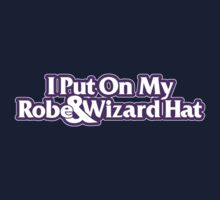I Put On My Robe and Wizard Hat One Piece - Short Sleeve