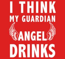 I think my guardian angel drinks (white) T-Shirt