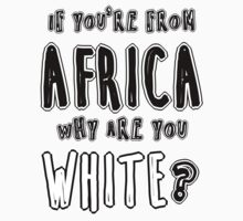 Why are you white? by ConnorMcKee