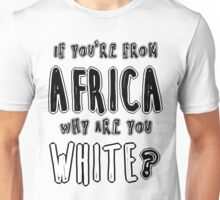 Why are you white? Unisex T-Shirt