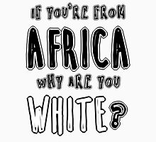 Why are you white? T-Shirt