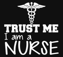New For Nurses - Trust Me, I'm A Nurse! by onyxdesigns