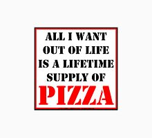 All I Want Out Of Life Is A Lifetime Supply Of Pizza Unisex T-Shirt