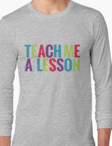 Teach me a lesson Long Sleeve T-Shirt