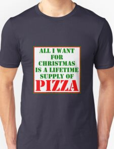All I Want For Christmas Is A Lifetime Supply Of Pizza Unisex T-Shirt