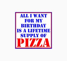 All I Want For My Birthday Is A Lifetime Supply Of Pizza Unisex T-Shirt