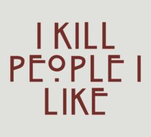 I Kill People I like by Kendall Shaffer