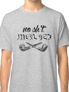 #no sh*t sherlock Classic T-Shirt