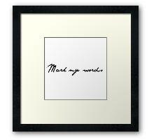 Mark my Words Framed Print