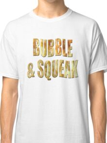 Bubble & Squeak Classic T-Shirt