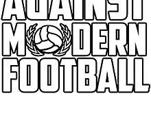 Against Modern Football by CJRDesign