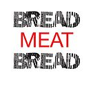 Bread Meat Bread by Sean Rogers