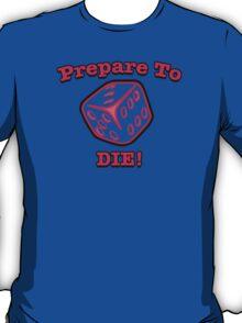 Prepare to Die! T-Shirt