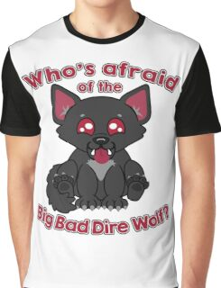 Who's Afraid of the Big Bad Dire Wolf?  Graphic T-Shirt