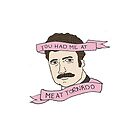 You Had Me At Meat Tornado // Ron Swanson by alicetgibbs