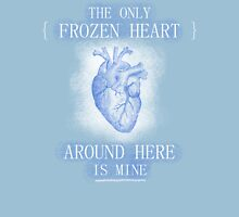 The only frozen heart around here is mine Unisex T-Shirt