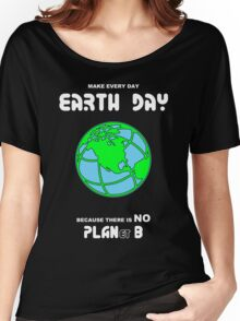 Earth Day -- Because There is No PLANet B Women's Relaxed Fit T-Shirt