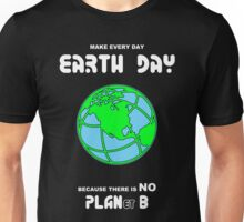 Earth Day -- Because There is No PLANet B Unisex T-Shirt
