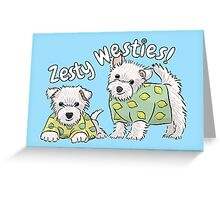 Zesty Westies! Greeting Card