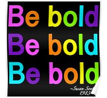 Be Bold. Be Bold. Be Bold. Poster