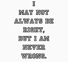 Not right? never Wrong.  Unisex T-Shirt