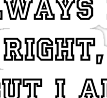 Not right? never Wrong.  Sticker