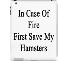 In Case Of Fire First Save My Hamsters  iPad Case/Skin