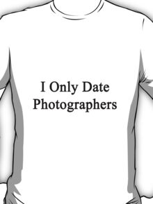 I Only Date Photographers  T-Shirt