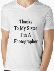 Thanks To My Sister I'm A Photographer  Mens V-Neck T-Shirt