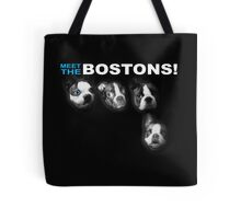 meet the bostons Tote Bag
