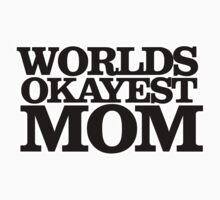 Worlds OKAYEST Mom by Boogiemonst